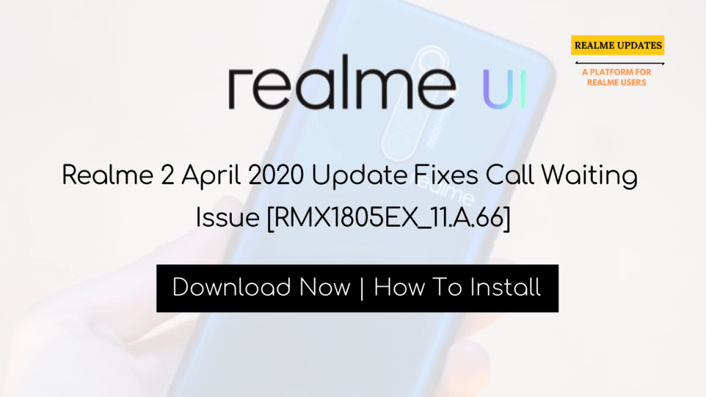 Realme 2 April 2020 Update Fixes Call Waiting Issue [RMX1805EX_11.A.66] - Realme Updates