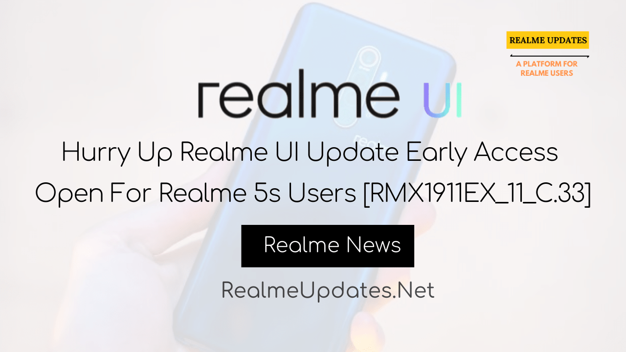 [Breaking]:Hurry Up Realme UI Update Early Access Open For Realme 5s Users [RMX1911EX_11_C.33]- Realme Updates