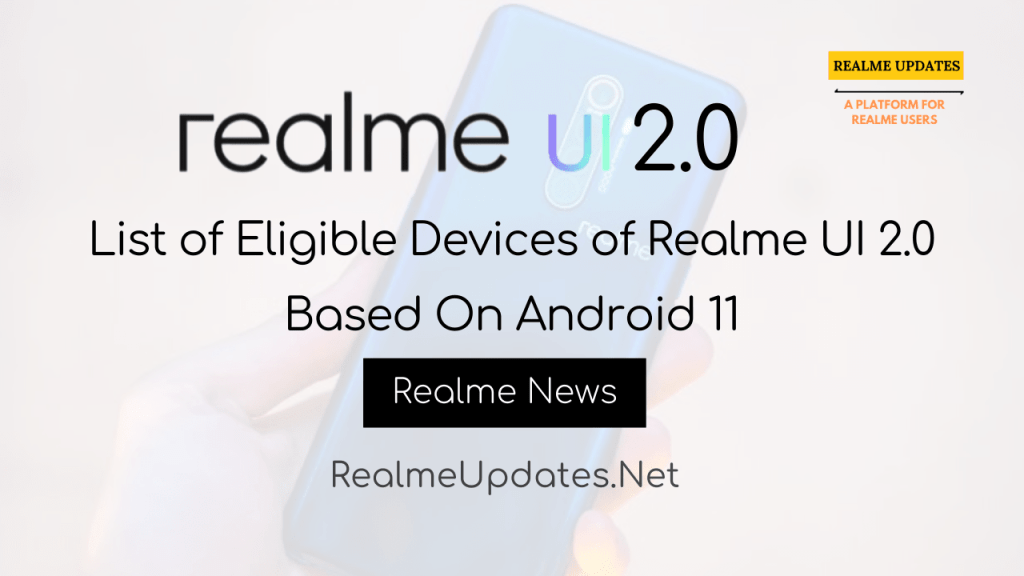 [News]: List of Eligible Devices of Realme UI 2.0 Based On Android 11 - Realme Updates