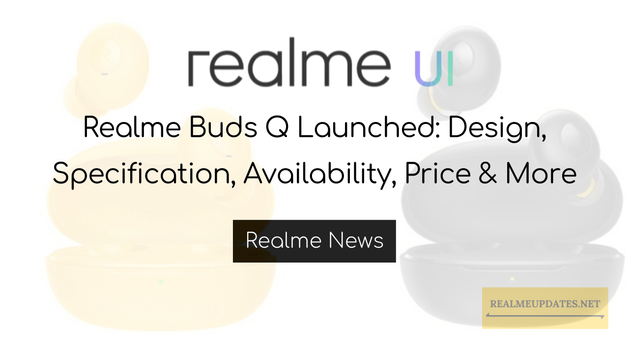 Realme Buds Q Launched:Design, Specification, Availability, Price & More - Realme Updates