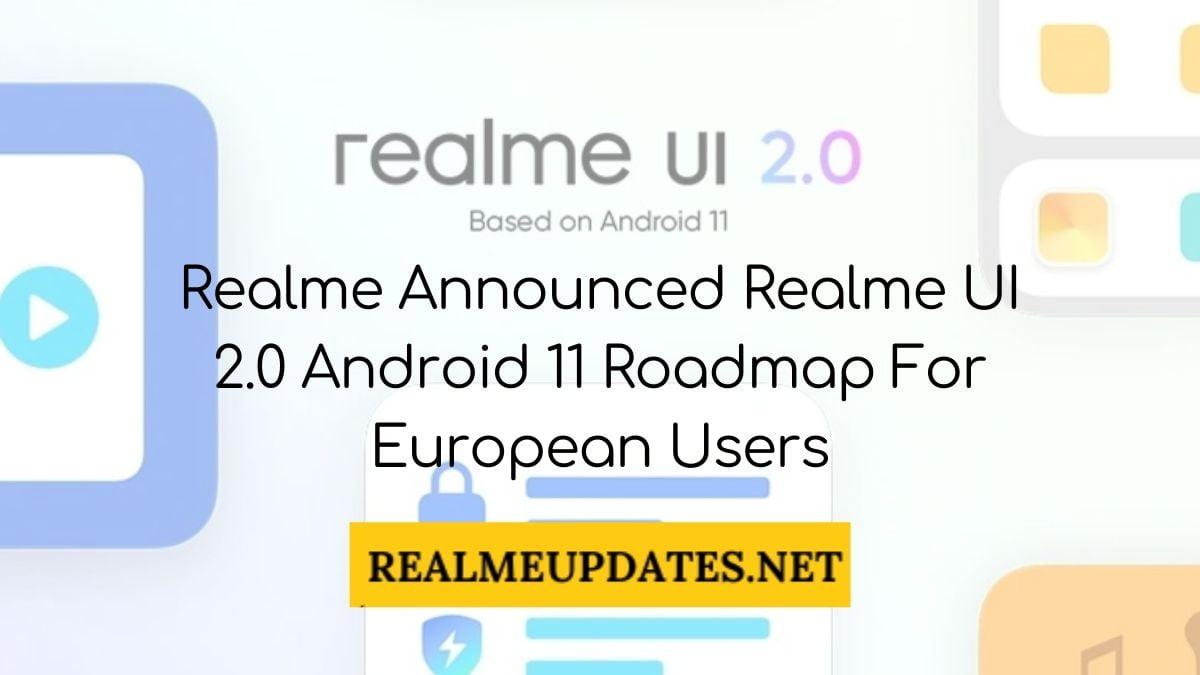 Realme Announced Realme UI 2.0 Android 11 Roadmap For European Users - Realme Updates