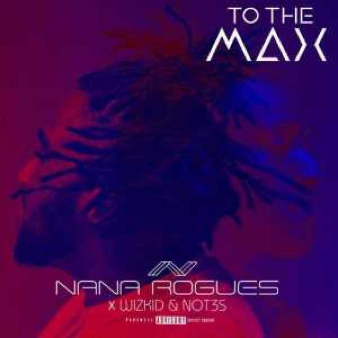 ", download music ""to the max"" NANA ROUGES ft. WIZKID & NOT3S, REAL MONEY STUDIO"