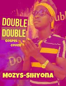 Music - Double Double (Gospel cover) by Mozys-Sihyona (lyrics &instrumental)