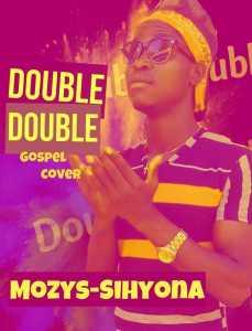 IMG-20190215-WA0008-229x300 Music - Double Double (Gospel cover) by Mozys-Sihyona (lyrics &instrumental)
