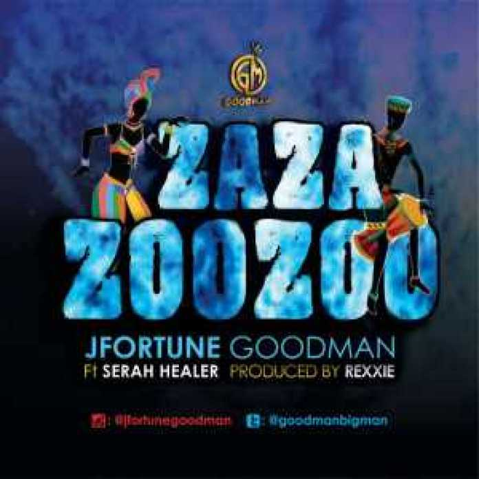 ZAZA ZOOZOO by Jfortune Goodman, Music – ZAZA ZOOZOO by Jfortune Goodman ft. Serah Healer, REAL MONEY STUDIO