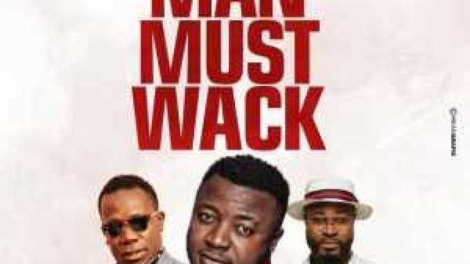 Man must wack by MC GALAXY ft. HARRYSONG x DUNCAN MIGHTY