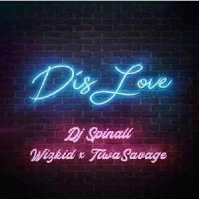 Dis Love by DJ Spinall ft. Wizkid & Tiwa Savage, Music – Dis Love by DJ Spinall ft. Wizkid & Tiwa Savage, REAL MONEY STUDIO