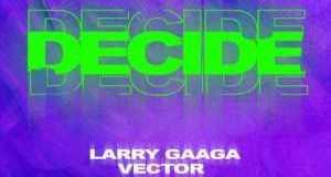 Larry Gaaga Ft. Vector – Decide 700x700