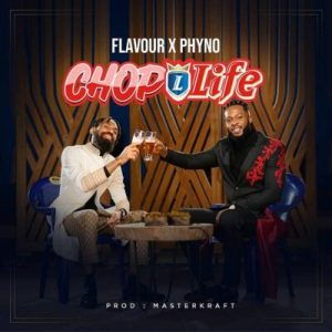 Flavour Ft. Phyno Chop Life