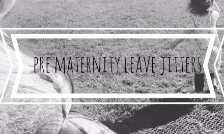 The Pre Maternity Leave Jitters…