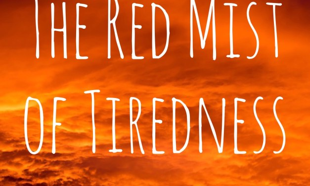 The Red Mist of Tiredness