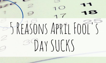5 reasons April Fools Day SUCKS!