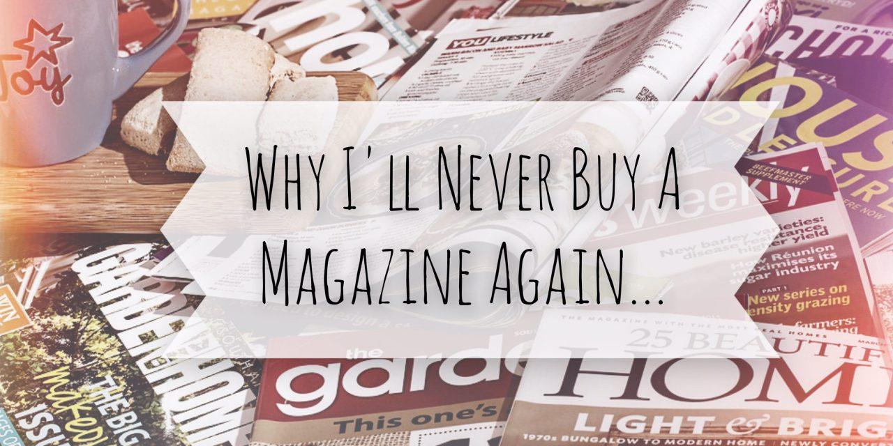 Why I'll Never Buy A Magazine Again