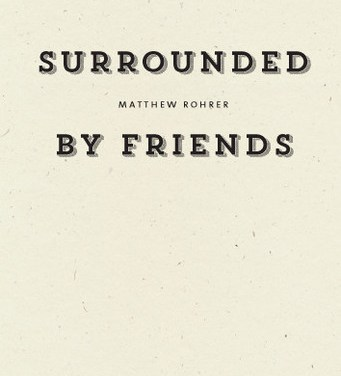 Surrounded by Friends by Matthew Rohrer