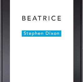 "About ""Beatrice"" by Stephen Dixon (PGP Stories vol 6 of 7)"