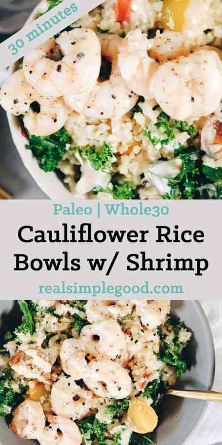 Almost everything is better in a bowl, and most definitely these Paleo cauliflower rice bowls with shrimp! They are Whole30, quick and easy to make! Paleo + Whole30 | realsimplegood.com