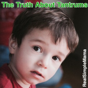 The Truth about Tantrums - Real Simple Mama