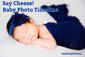 Say Cheese! A Baby Photo Timeline - RealSimpleMama