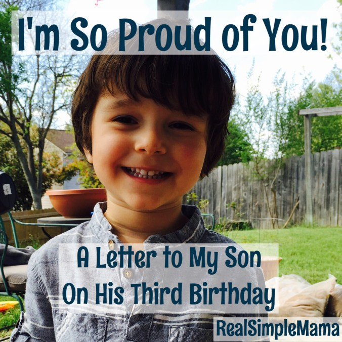 I'm So Proud of You! A Letter to My Son On His Third Birthday - Real Simple Mama