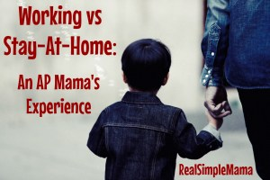Working vs Stay-At-Home: An AP Mama's Experience - RealSimpleMama
