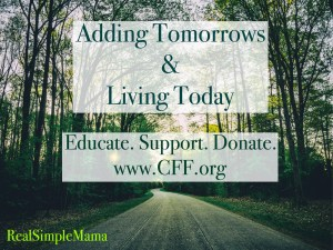 Adding tomorrows and living today www.cff.org cystic fibrosis CF- Real Simple Mama