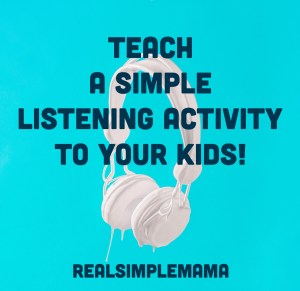 Teach a Simple Listening Activity to Your Kids! - Real Simple Mama
