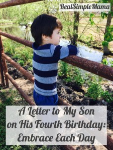 A Letter to My Son on His Fourth Birthday: Embrace Each Day - Real Simple Mama