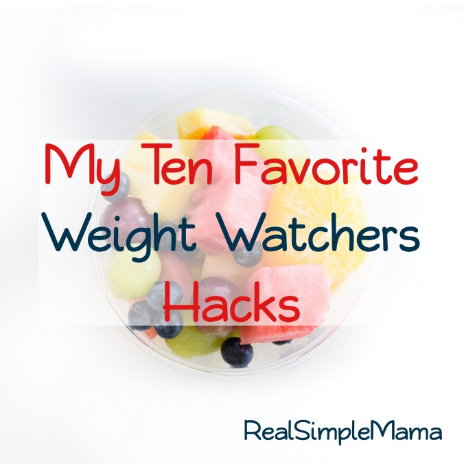 My Ten Favorite Weight Watchers Hacks - Real Simple Mama
