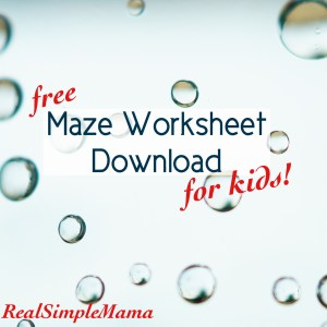Free Maze Worksheet Download for Kids! - Real Simple Mama