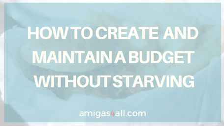 How to Create a Budget and Maintain it without Starving