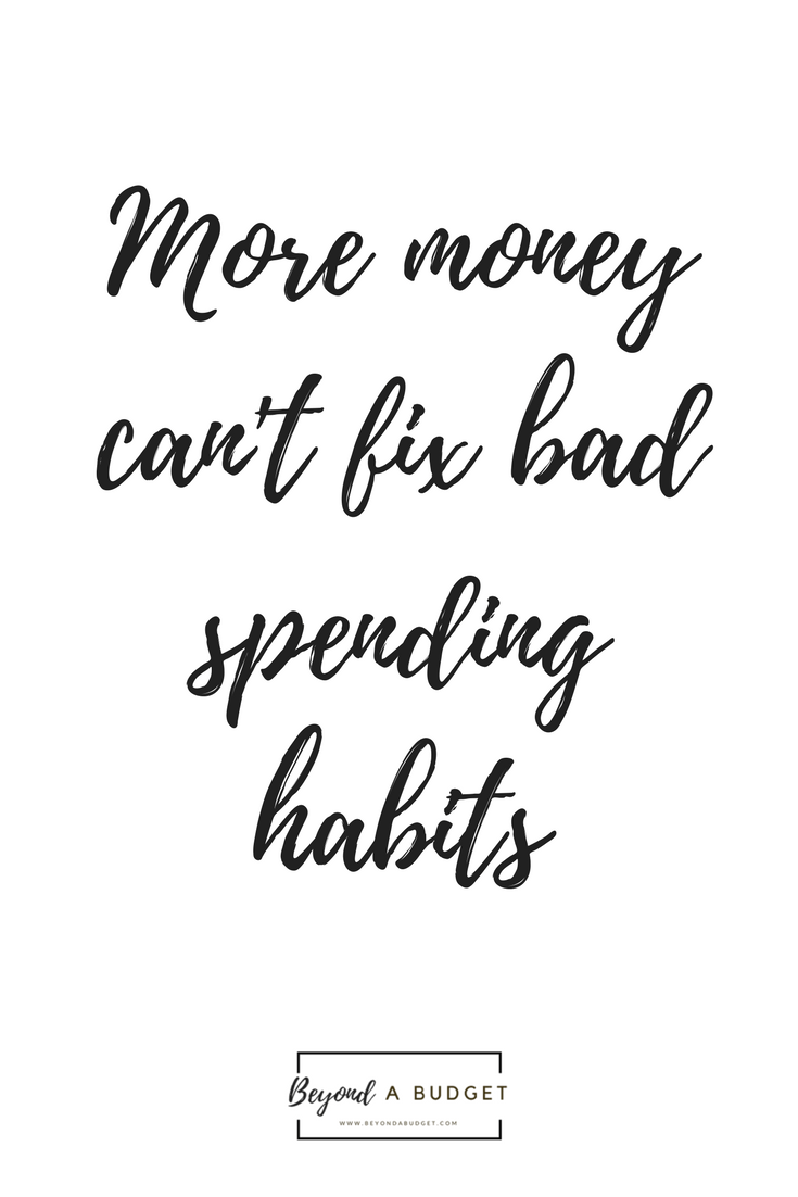 More money can't fix bad spending habits - Beyond A Budget