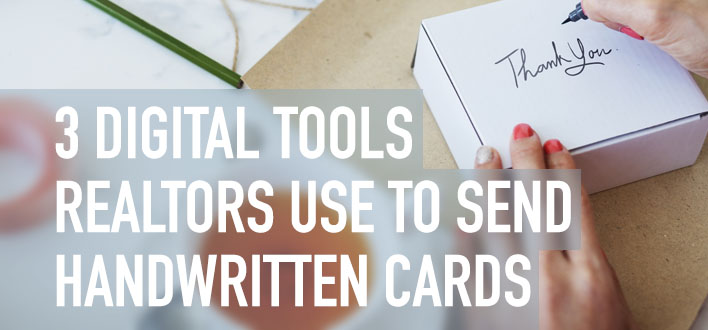 3 DIGITAL TOOLS REALTORS USE TO SEND HANDWRITTEN CARDS