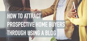 How A Realtor Can Attract Prospective Home Buyers Through Using A Blog