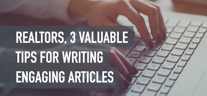 Realtors, 3 valuable tips for writing engaging articles