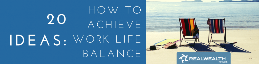 How to Achieve Work Life Balance: 20 Ideas
