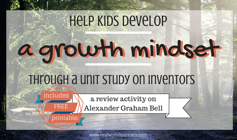 Help kids develop a growth mindset through a unit study on inventors (includes a free printable review activity on Alexander Graham Bell)