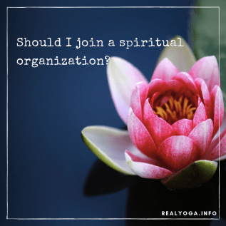 Should I join a spiritual organization?