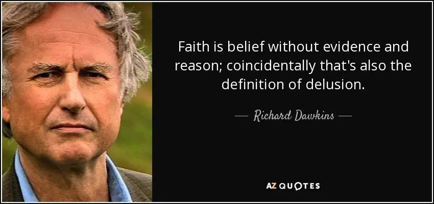 "Faith is belief without evidence and reason; coincidentally that's also the definition of delusion."" Richard Dawkins"