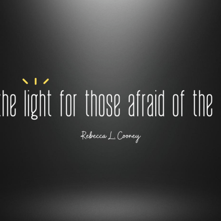 Be the light for those afraid of the dark