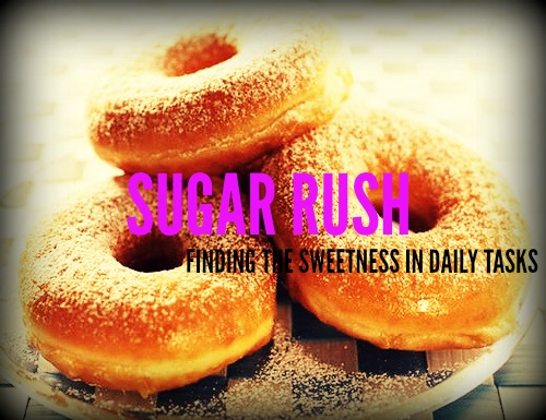 SUGAR RUSH: FINDING THE SWEETNESS IN DAILY TASKS