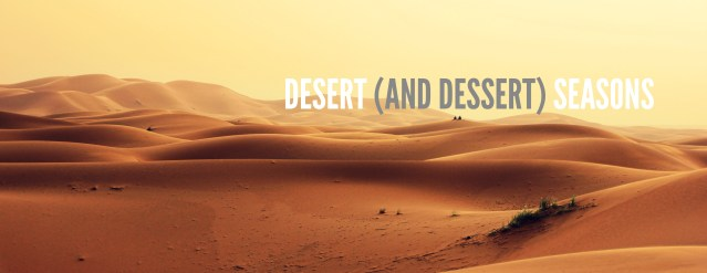Desert (and Dessert) Seasons