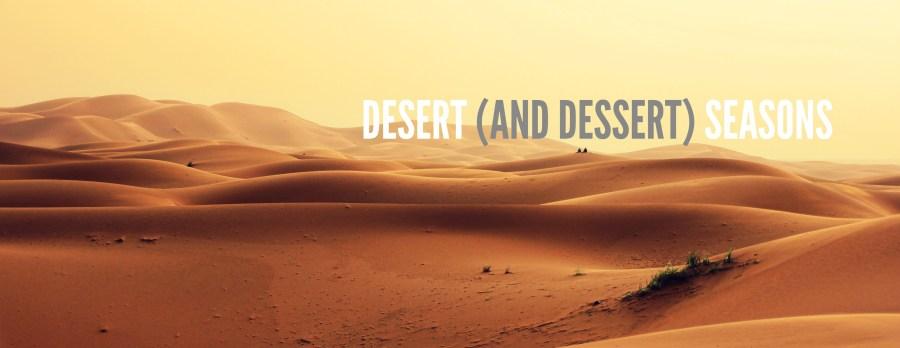 Desert (and Dessert) Seasons
