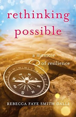 Discover the ability to bounce back from difficult situations with a resilient mindset. Click here to purchase the memoir of inspiration by award-winning author  Rebecca Faye Smith Galli