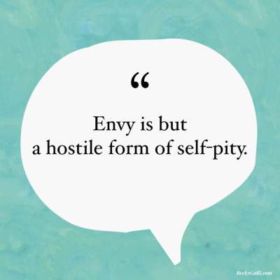 Envy is but a hostile form of self-pity.