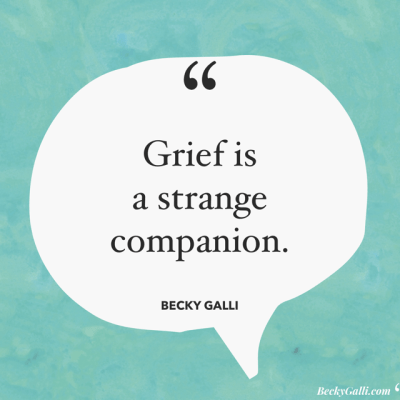 Grief is a strange companion.