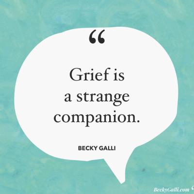 Grief is a strange companion.