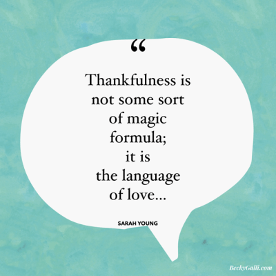 Thankfulness is not some sort of magic formula; it is the language of love...—Sarah Young