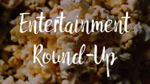 "Popcorn background with the header, ""Entertainment Round-up"""