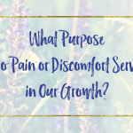 What purpose do pain or discomfort serve in our growth?