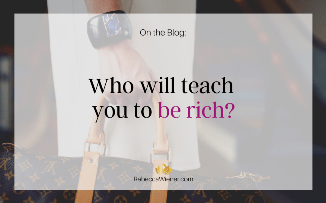 Who will teach you to be rich?
